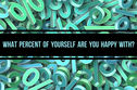 What Percent of Yourself Are You Happy With?