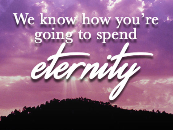 We Know Where You're Going To Spend Eternity