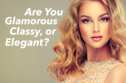 Are You Glamorous, Classy, Or Elegant?