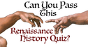 Can You Pass This Renaissance History Quiz?