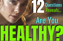 Are You Healthy Right Now? Answer 12 Questions For An Immediate Answer