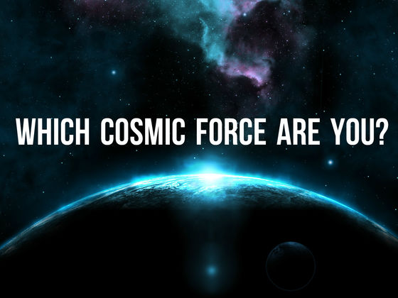 Which Cosmic Force Are You?