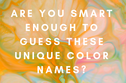 Are You Smart Enough To Guess These Unique Color Names?