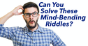 Can You Solve These Mind Bending Riddles?