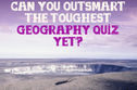 Can You Outsmart The Toughest Geography Quiz Yet?