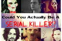 Could You Actually Be A Serial Killer?