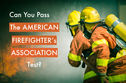 Can You Pass The American Firefighters' Association Test?