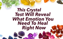 This Crystal Test Will Reveal What Emotion You Need To Heal Right Now