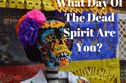 Which Day Of The Dead Spirit Are You?