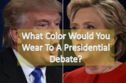 What Color Would You Wear To A Presidential Debate?