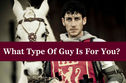 What Type Of Guy Is For You?