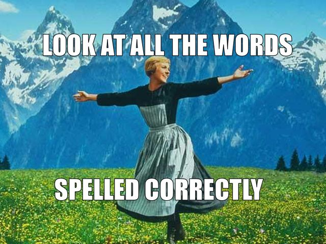 You are a walking spell checker!