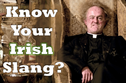 How Well Do You Know Irish Slang?