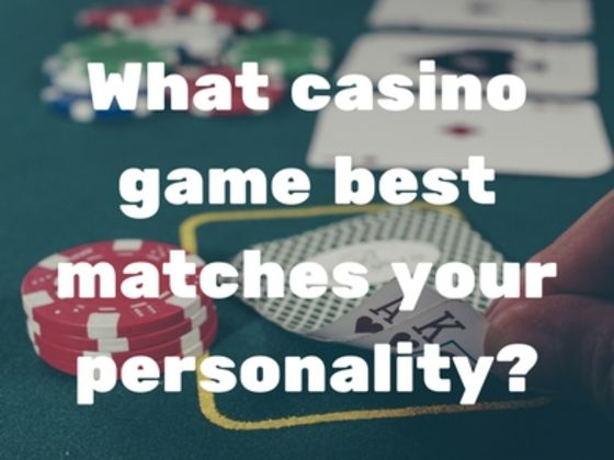 What kind of casino game best matches your personality?
