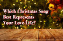 Which Christmas Song Best Represents Your Love Life?