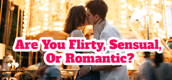 Are You Flirty, Sensual, or Romantic?