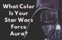 What Color Is Your 'Star Wars' Force Aura?