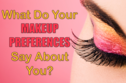 We Can Guess Your Personality Type Based On Your Makeup Preferences
