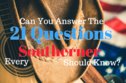 Are You A TRUE Southerner? Answer 21 Questions To Find Out!