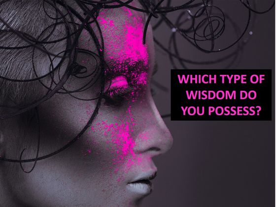 There are 6 Types Of Wisdoms, Which Do You Possess?