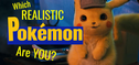 Which Realistic Detective Pikachu Pokemon Are You?