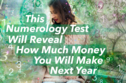 This Numerology Test Will Reveal How Much Money You Will Make Next Year
