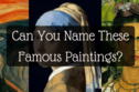 Can You Identify These Famous Works Of Art?