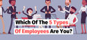 Which Of The 5 Types Of Employees Are You?
