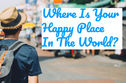 Where Is Your Happy Place In The World?