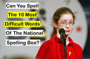 Can You Spell the 10 Most Difficult Words Of The National Spelling Bee?