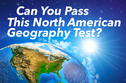 Can You Pass This North American Geography Test?