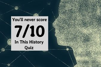 Nobody Can Score 7/10 In This History Quiz And It's Driving The Internet Crazy
