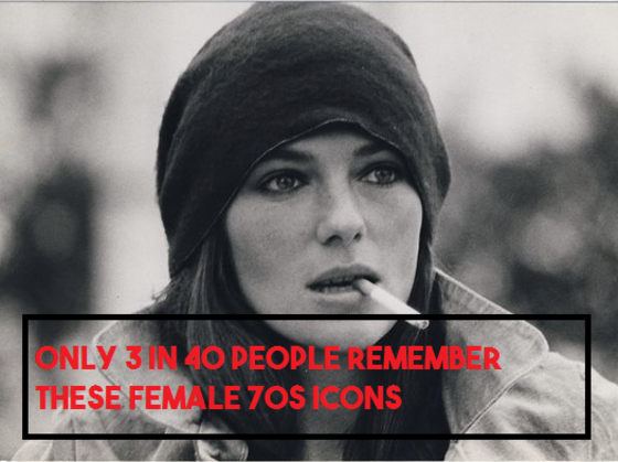 Only 3 in 40 People Remember These Female 70s Icons