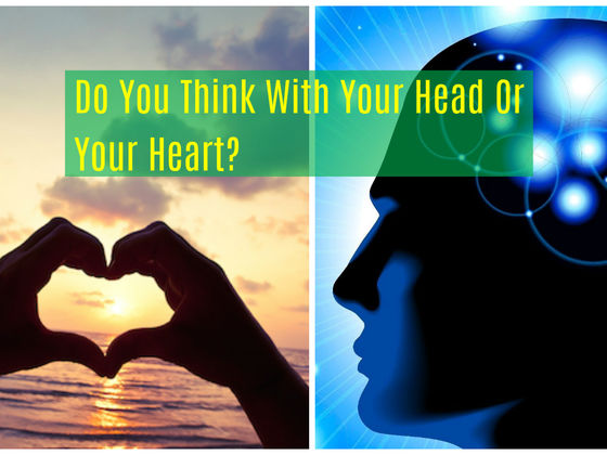 Do You Think With Your Head Or Your Heart?