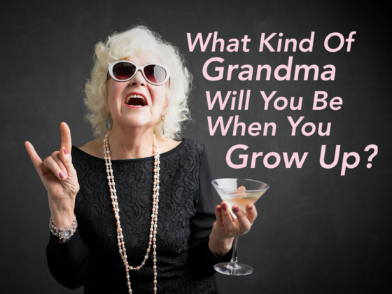 What Kind Of Grandma Will You Be When You Grow Up?