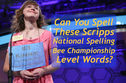 Can You Spell These Scripps National Spelling Bee Championship Level Words?