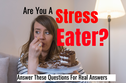 Are You A Stress Eater? Answer These Questions For Real Answers