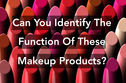 Can You Identify The Function Of These Makeup Products?