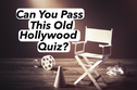 Can You Pass This Old Hollywood Quiz?