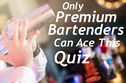 Only Premium Bartenders Can Ace This Cocktail Quiz