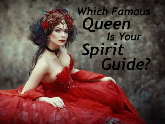 Which Famous Queen Is Your Spirit Guide?