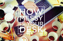 Quiz: How Messy Is Your Desk?