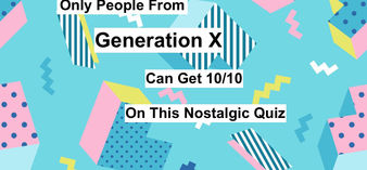 Only People From Generation X Will Be Able To Get 10/10 On This Nostalgic Quiz