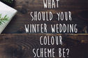 What Should Your Winter Wedding Colour Scheme Be?