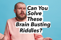 Can You Solve These Brain Busting Riddles?