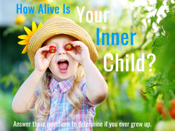 How Alive Is Your Inner Child? Answer These Questions To Determine If You Ever Grew Up.
