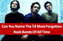 Can You Name The 14 Most Forgotten Bands Of All Time?