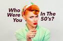 Who Would You Be In The 50s?