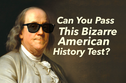 Can You Pass This Bizarre American History Test?