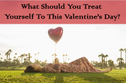 What Should You Treat Yourself To This Valentine's Day?